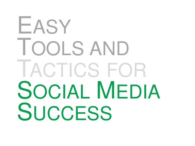 EASY TOOLS AND TACTICS FOR SOCIAL MEDIA SUCCESS