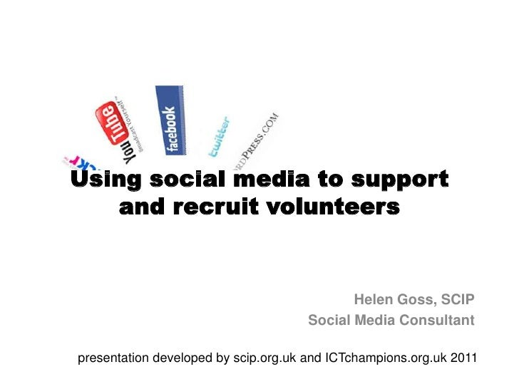 Using social media to support and recruit volunteers <br />Helen Goss, SCIP<br />Social Media Consultant<br />presentation...