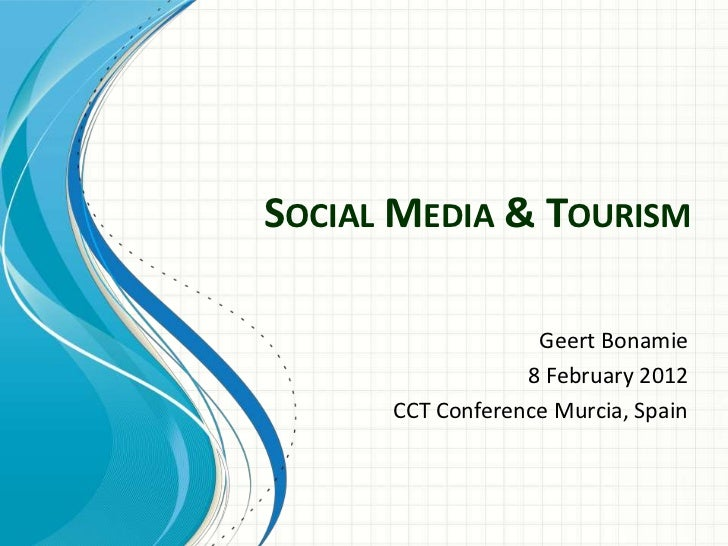 SOCIAL MEDIA & TOURISM                   Geert Bonamie                  8 February 2012      CCT Conference Murcia, Spain