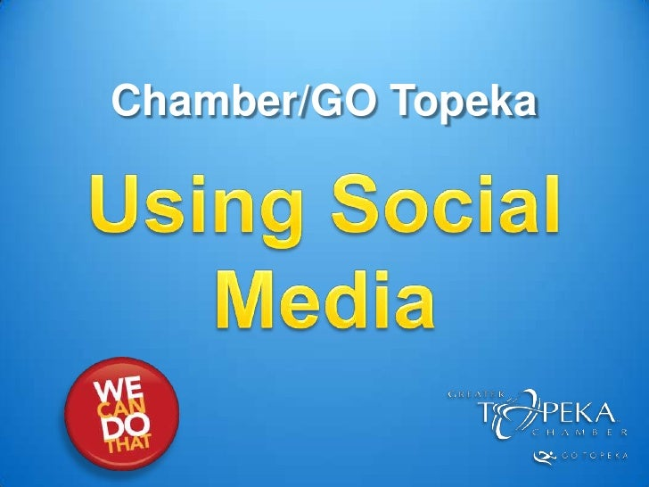 Chamber/GO Topeka<br />Using Social Media<br />