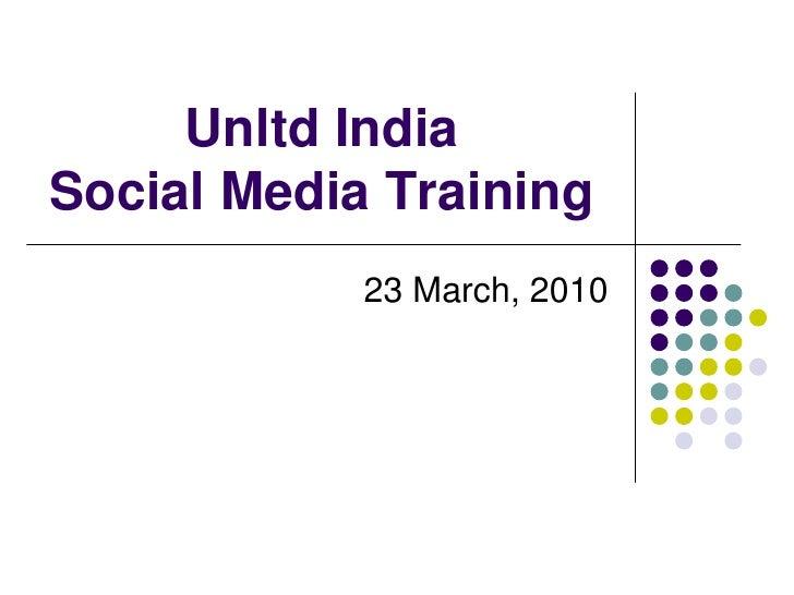 Unltd IndiaSocial Media Training<br />23 March, 2010<br />