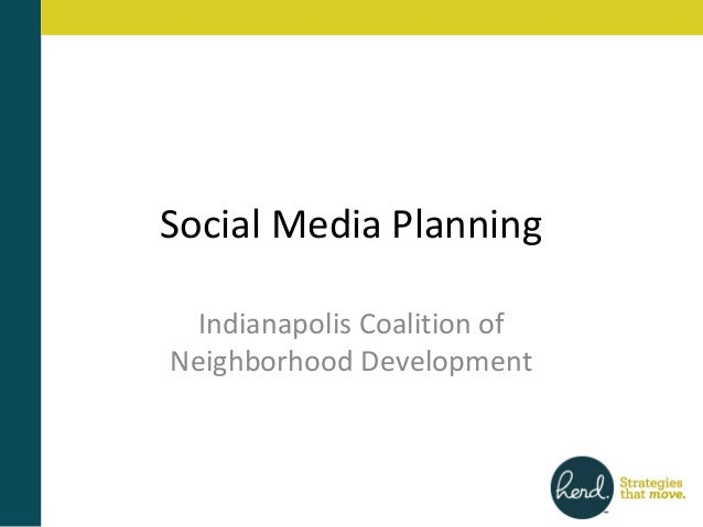Social Media Planning  Indianapolis Coalition ofNeighborhood Development