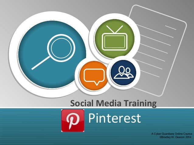Social Media Training Pinterest A Cyber Guardians Online Course ©Bradley W. Deacon 2014