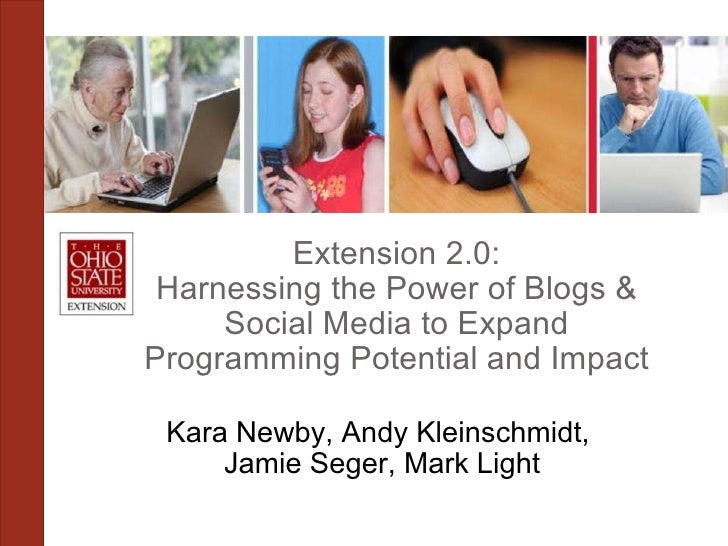 Extension 2.0: Harnessing the Power of Blogs & Social Media to Expand Programming Potential and Impact Kara Newby, Andy Kl...