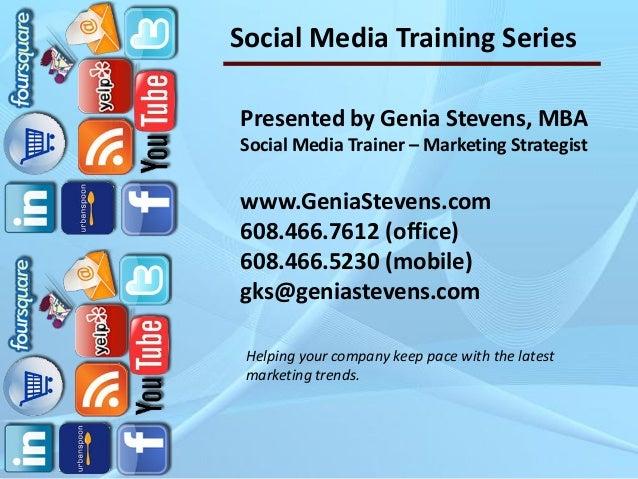 Social Media Training SeriesPresented by Genia Stevens, MBASocial Media Trainer – Marketing Strategistwww.GeniaStevens.com...