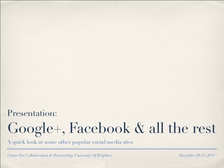 Presentation:Google+, Facebook & all the restA quick look at some other popular social media sitesCentre For Collaboration...