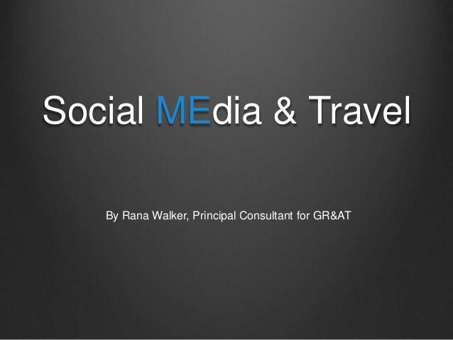 Social MEdia & Travel By Rana Walker, Principal Consultant for GR&AT