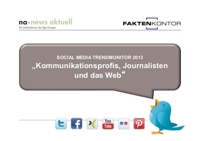 "SOCIAL MEDIA TRENDMONITOR 2013""Kommunikationsprofis, Journalistenund das Web"