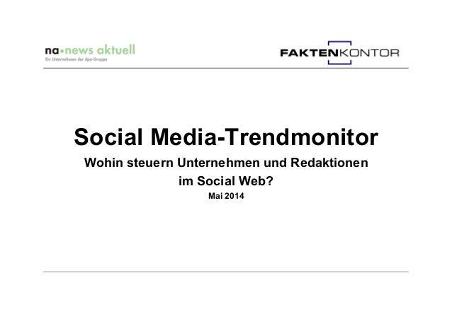 Social Media-Trendmonitor Wohin steuern Unternehmen und Redaktionen im Social Web? Mai 2014