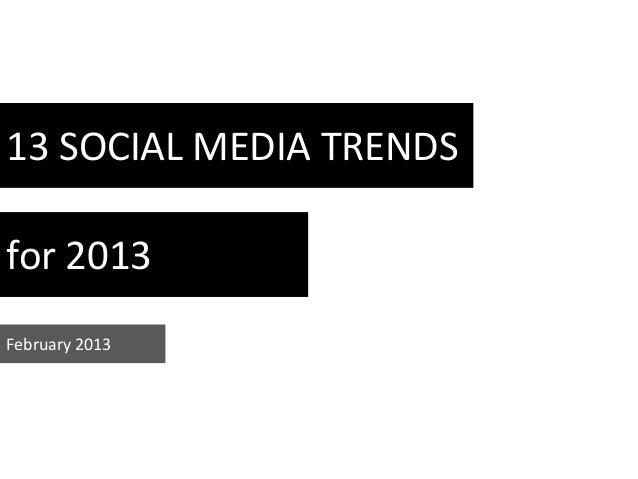 13 SOCIAL MEDIA TRENDSfor 2013February 2013