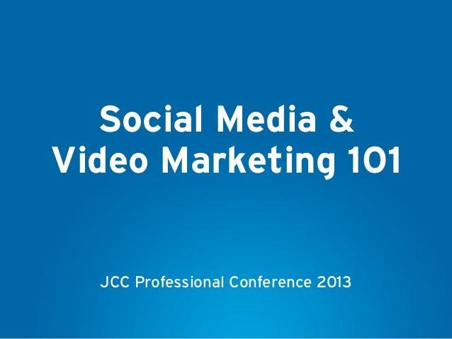 Social Media &Video Marketing 101  JCC Professional Conference 2013