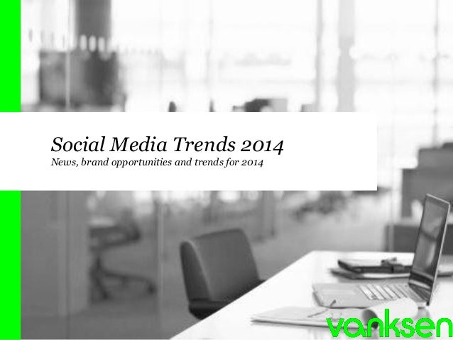 Social Media Trends 2014 News, brand opportunities and trends for 2014