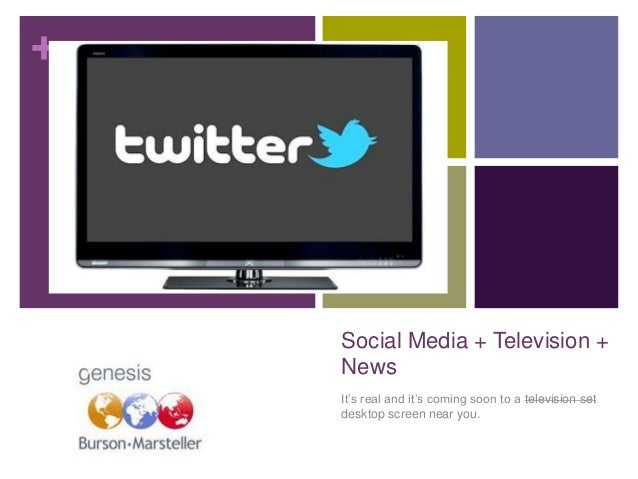 + Social Media + Television + News It's real and it's coming soon to a television set desktop screen near you.