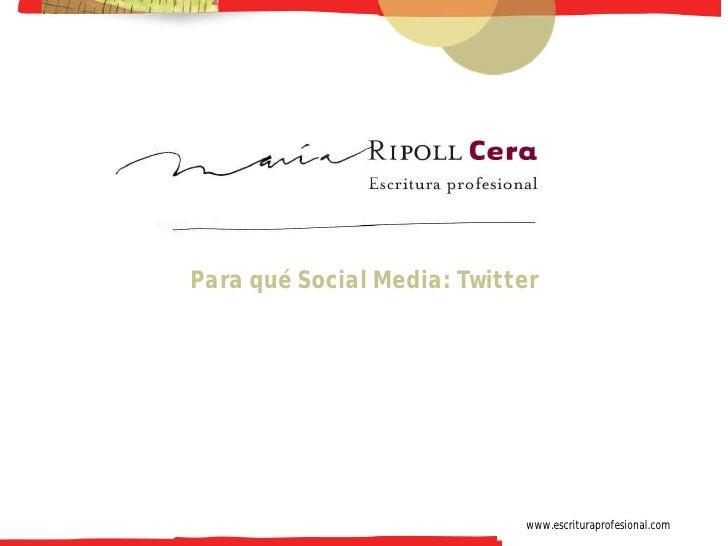 -1-     Para qué Social Media: Twitter                                 www.escrituraprofesional.com
