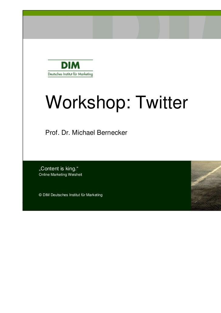 """Workshop: Twitter   Prof. Dr. Michael Bernecker""""Content is king.""""Online Marketing Weisheit© DIM Deutsches Institut für Mar..."""