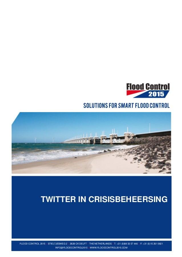 TWITTER IN CRISISBEHEERSING FLOOD CONTROL 2015 > STIELTJESWEG 2 > 2628 CK DELFT > THE NETHERLANDS > T: +31 (0)88 33 57 446...