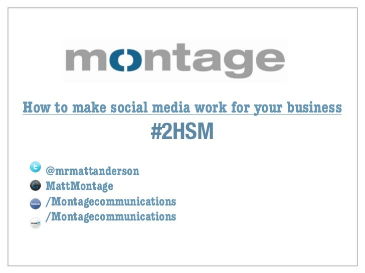 How to make social media work for your business                    #2HSM   @mrmattanderson   MattMontage   /Montagecommuni...