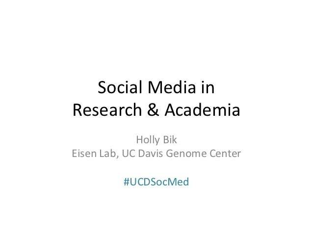Social Media inResearch & Academia             Holly BikEisen Lab, UC Davis Genome Center          #UCDSocMed