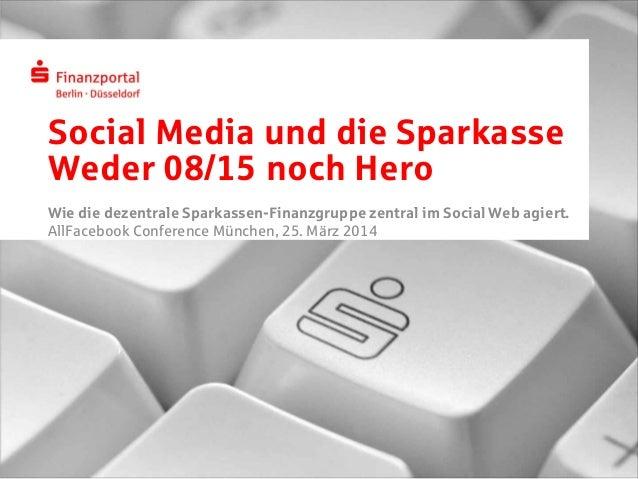 Social Media und die Sparkasse Weder 08/15 noch Hero Wie die dezentrale Sparkassen-Finanzgruppe zentral im Social Web agie...