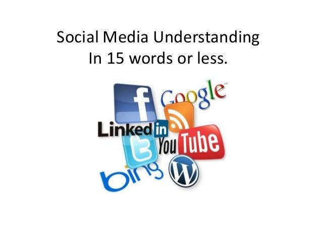 Social Media Understanding In 15 words or less.