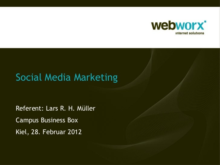 Social Media MarketingReferent: Lars R. H. MüllerCampus Business BoxKiel, 28. Februar 2012