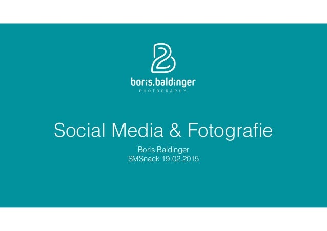 Social Media & Fotografie Boris Baldinger SMSnack 19.02.2015