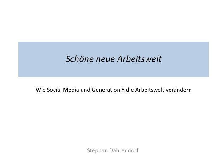 Schöne neue ArbeitsweltWie Social Media und Generation Y die Arbeitswelt verändern                   Stephan Dahrendorf