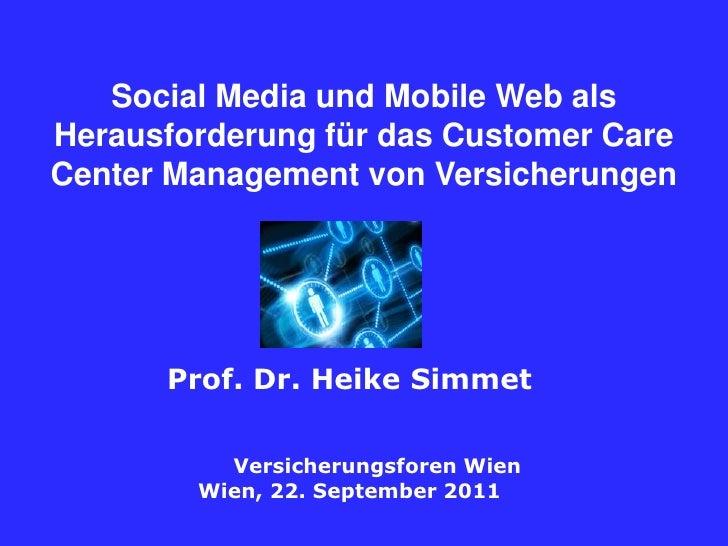SocialMedia und Mobile Web als Herausforderung für das Customer Care Center Management von Versicherungen<br />Prof.Dr. He...