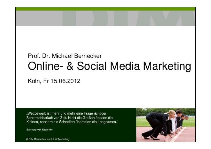 """Prof. Dr. Michael Bernecker Online- & Social Media Marketing Köln, Fr 15.06.2012""""Wettbewerb ist mehr und mehr eine Frage r..."""