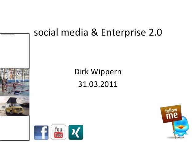 social media & Enterprise 2.0         Dirk Wippern          31.03.2011