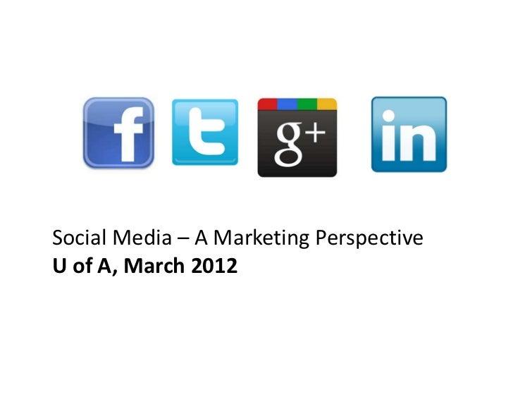 Social Media – A Marketing PerspectiveU of A, March 2012