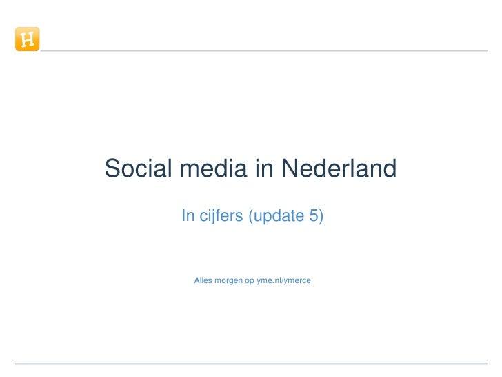 Social media in Nederland<br />In cijfers (update 5)<br />Alles morgen op yme.nl/ymerce<br />