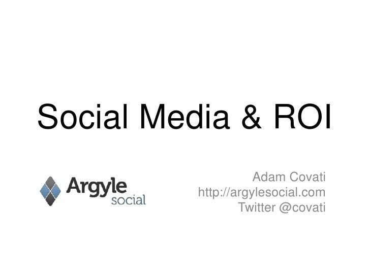 Social Media & ROI<br />Adam Covati<br />http://argylesocial.com<br />Twitter @covati<br />