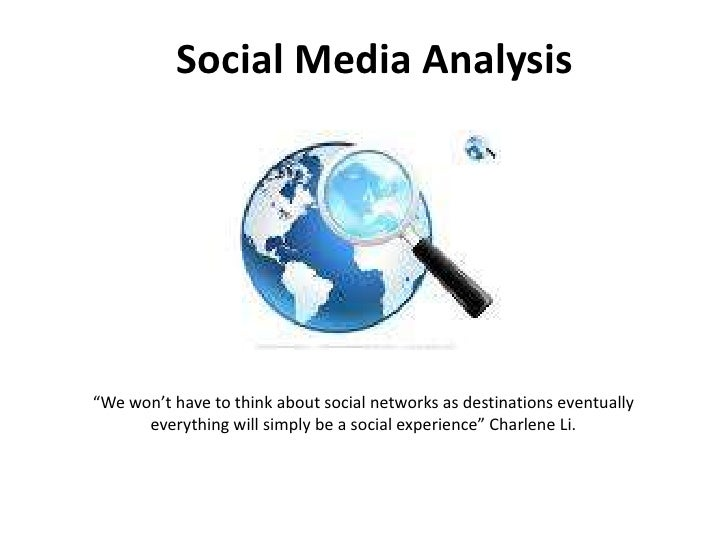 """Social Media Analysis<br />""""We won't have to think about social networks as destinations eventually everything will simply..."""
