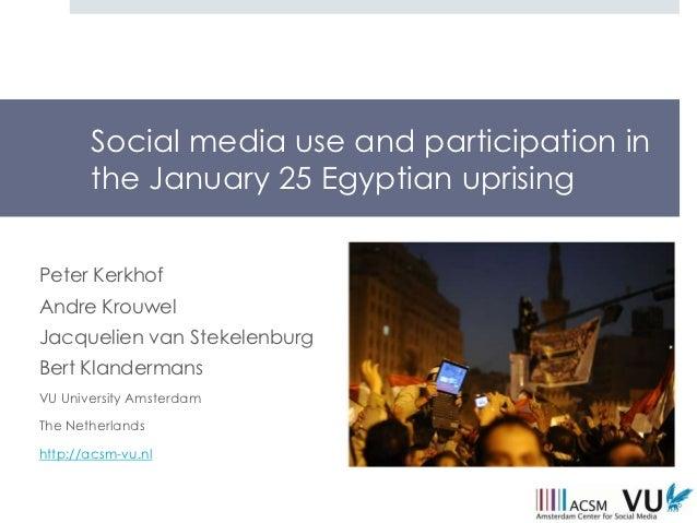 Social media use and participation in       the January 25 Egyptian uprisingPeter KerkhofAndre KrouwelJacquelien van Steke...
