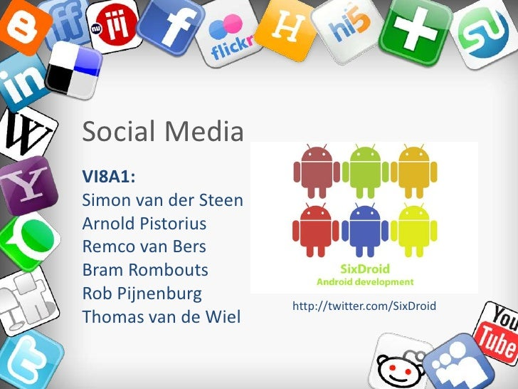 Social Media<br />VI8A1:<br />Simon van der Steen<br />Arnold Pistorius<br />Remco van Bers<br />Bram Rombouts<br />Rob Pi...