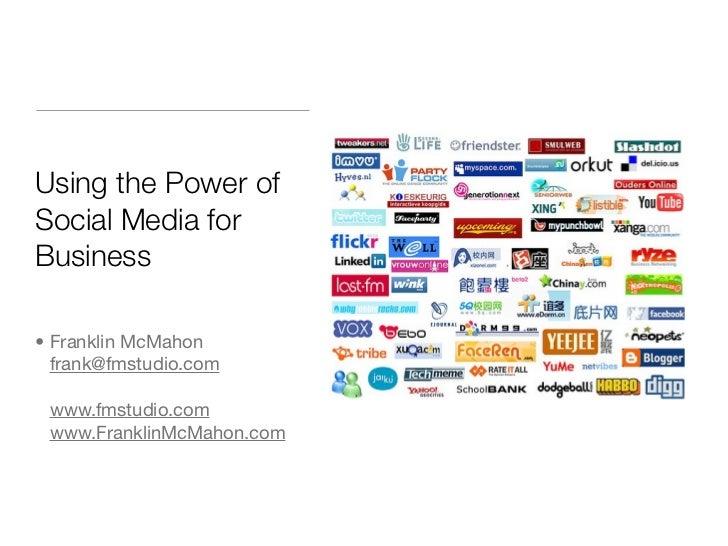 Using the Power of Social Media for Business  • Franklin McMahon   frank@fmstudio.com   www.fmstudio.com  www.FranklinMcMa...