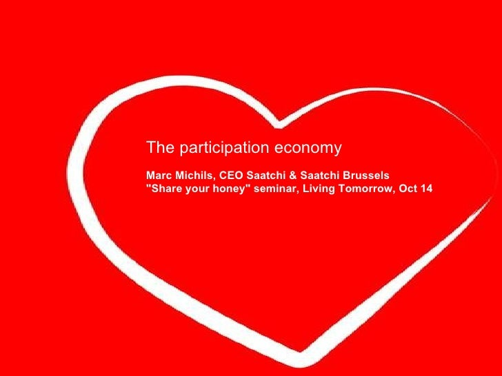 "The participation economy Marc Michils, CEO Saatchi & Saatchi Brussels ""Share your honey"" seminar, Living Tomorr..."