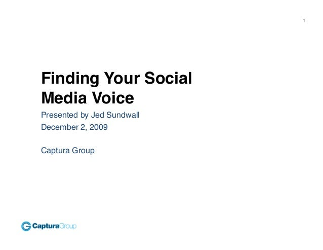 1! Finding Your Social Media Voice! Presented by Jed Sundwall! December 2, 2009! Captura Group!