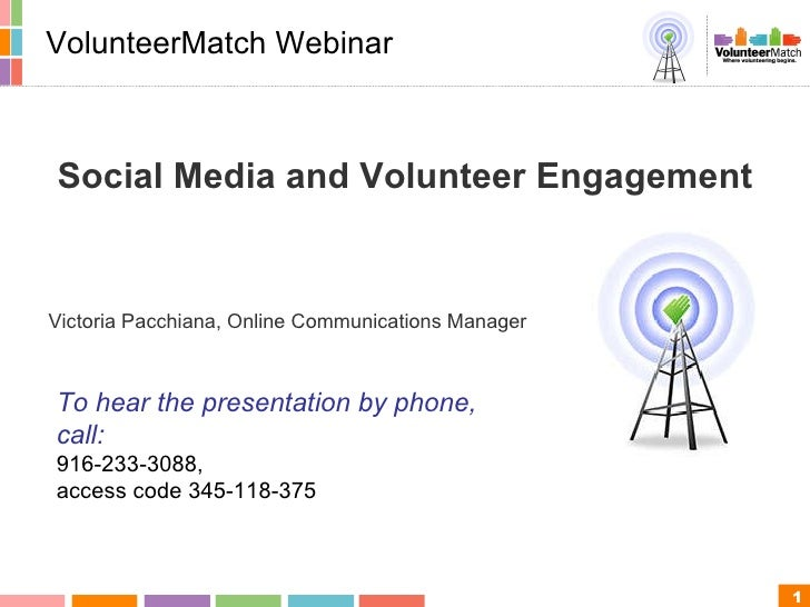 Social Media and Volunteer Engagement Victoria Pacchiana, Online Communications Manager  VolunteerMatch Webinar