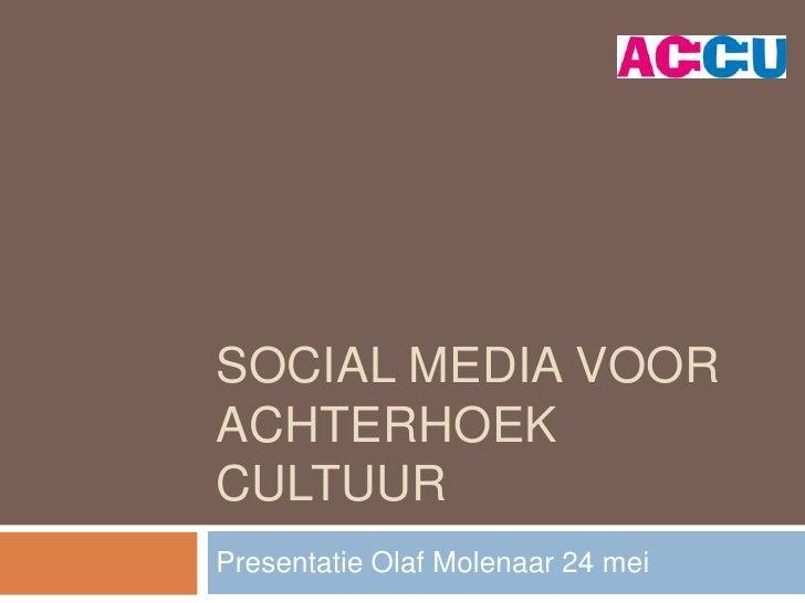 SOCIAL MEDIA VOORACHTERHOEKCULTUURPresentatie Olaf Molenaar 24 mei