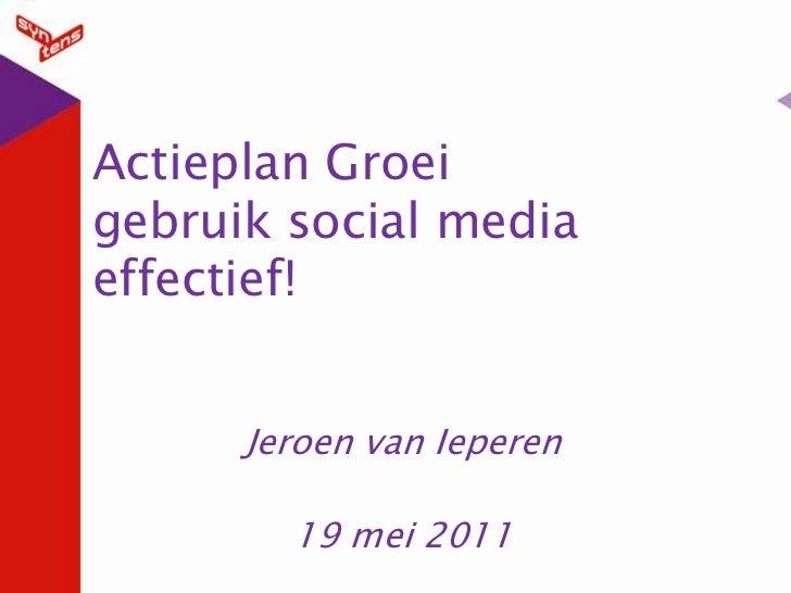 Actieplan Groeigebruik social mediaeffectief!<br />Jeroen van Ieperen<br />19 mei 2011<br />
