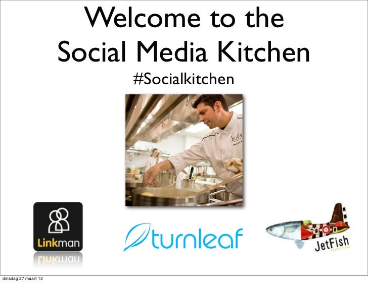 Welcome to the                      Social Media Kitchen                            #Socialkitchendinsdag 27 maart 12
