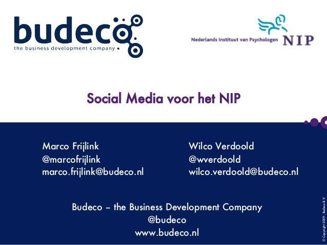©Copyright2009-BudecoB.V.      Social Media voor het NIP Budeco – the Business Development Company @budeco www.budeco.nl M...