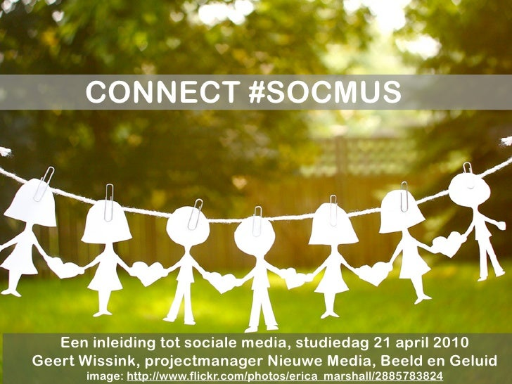 CONNECT #SOCMUS        Een inleiding tot sociale media, studiedag 21 april 2010 Geert Wissink, projectmanager Nieuwe Media...