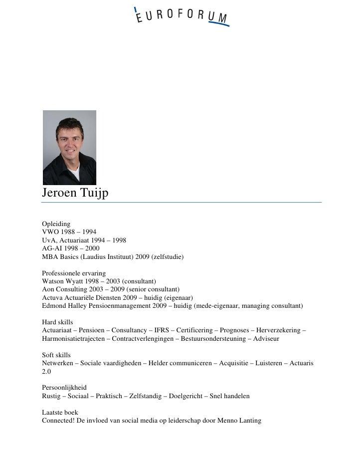 Jeroen TuijpOpleidingVWO 1988 – 1994UvA, Actuariaat 1994 – 1998AG-AI 1998 – 2000MBA Basics (Laudius Instituut) 2009 (zelfs...