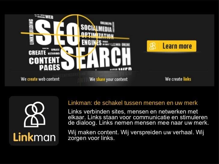 Linkman: de schakel tussen mensen en uw merkLinks verbinden sites, mensen en netwerken metelkaar. Links staan voor communi...