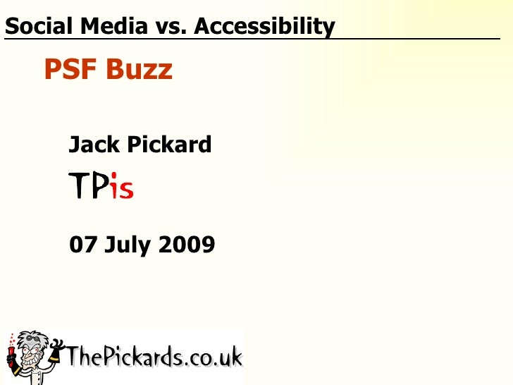 Social Media vs. Accessibility    PSF Buzz       Jack Pickard         07 July 2009