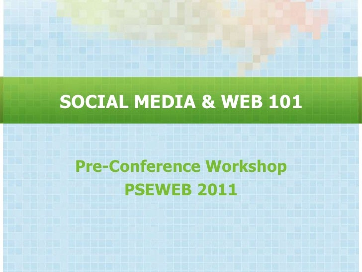 SOCIAL MEDIA & WEB 101 Pre-Conference Workshop      PSEWEB 2011