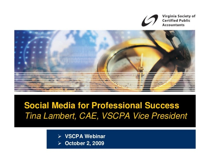 Social Media for Professional Success Tina Lambert, CAE, VSCPA Vice President           VSCPA Webinar          October 2, ...